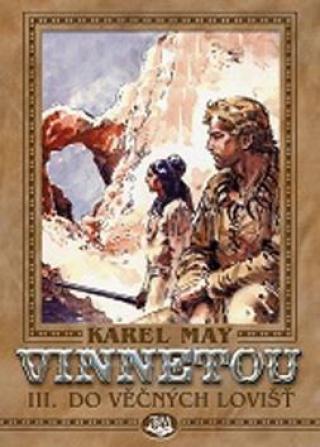 Vinnetou III. Do věčných lovišť - May Karel