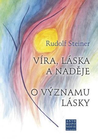 Víra, láska a naděje - O významu lásky - Steiner Rudolf