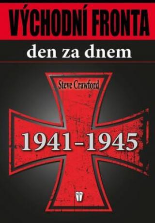 Východní fronta den za dnem 1941-1945 - Steve Crawford