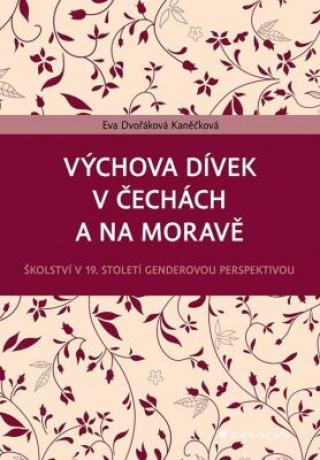 Výchova dívek v Čechách a na Moravě - Dvořáková Kaněčková Eva