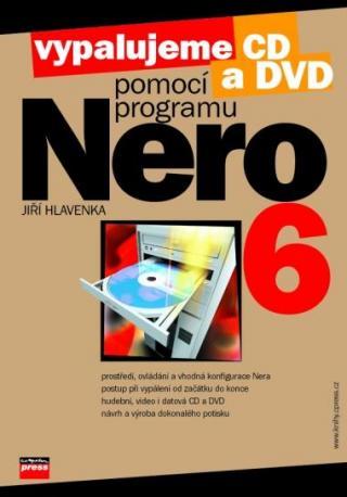 Vypalujeme CD a DVD pomocí programu NERO 6 - Jiří Hlavenka