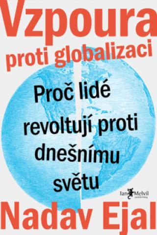 Vzpoura proti globalizaci – Proč lidé revoltují proti dnešnímu světu - Nadav Ejal
