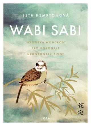 Wabi sabi - Japonská moudrost pro dokonale nedokonalý život