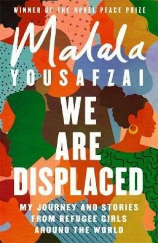 We Are Displaced : My Journey and Stories from Refugee Girls Around the World - Malala Yousafzai