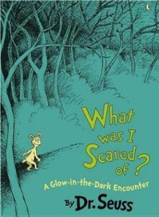 What Was I Scared Of? 10th Anniversary Edition : A Glow-In-The Dark Encounter - Dr. Seuss