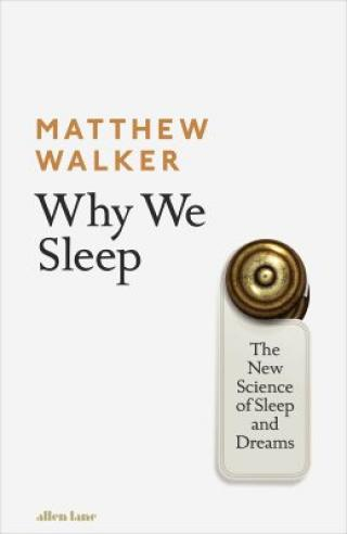Why We Sleep: The New Science of Sleep and Dreams - Matthew Walker