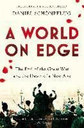 World on Edge : The End of the Great War and the Dawn of a New Age