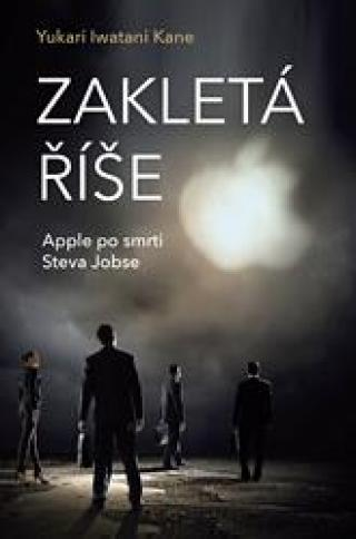 Zakletá říše - Apple po smrti Steva Jobse - Kane Yukari Iwatani