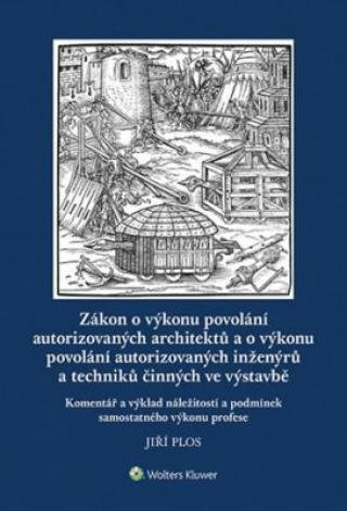 Zákon o výkonu povolání autorizovaných architektů a o výkonu povolání autorizovaných inženýrů a techniků činných ve výstavbě - Jiří Plos