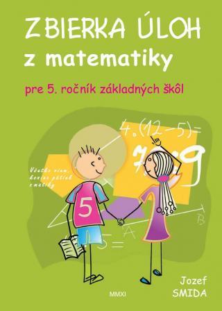 Zbierka úloh z matematiky pre 5. ročník ZŠ - Smida Jozef