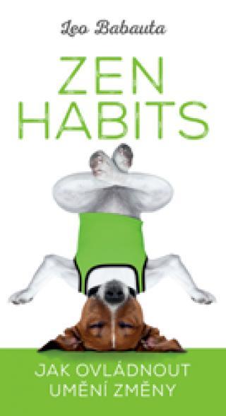 Zen Habits – Jak ovládnout umění změny - Leo Babauta