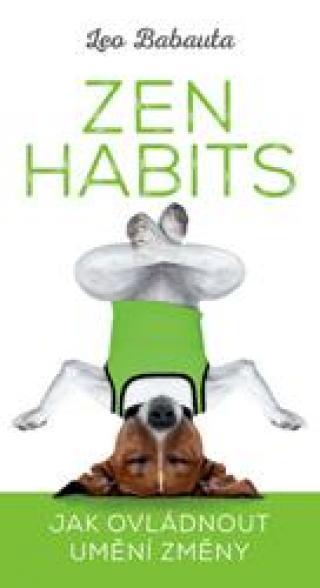 Zen Habits - Jak ovládnout umění změny - Babauta Leo