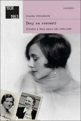 Ženy na rozcestí -- Divadlo ženy okolo něj 1939-1945