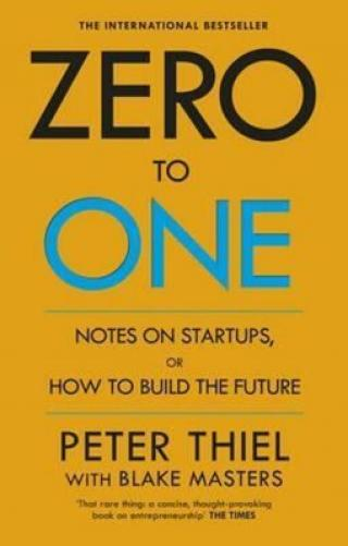 Zero to One : Notes on Start Ups, or How to Build the Future - Peter Thiel