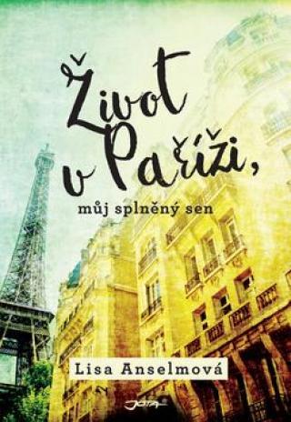 Život v Paříži, můj splněný sen - Anselmová Lisa