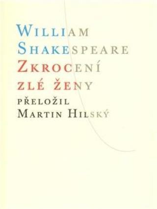 Zkrocení zlé ženy - Shakespeare William, Hilský Martin
