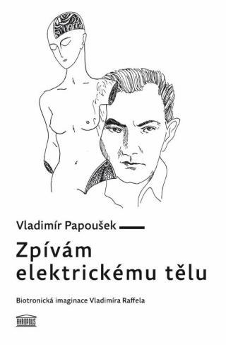 Zpívám elektrickému tělu - Biotronická imaginace Vladimíra Raffela